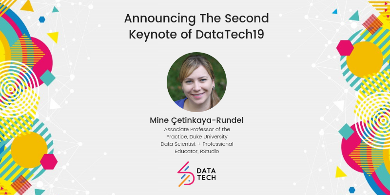 Announcing The Second Keynote of DataTech19: Mine Çetinkaya-Rundel