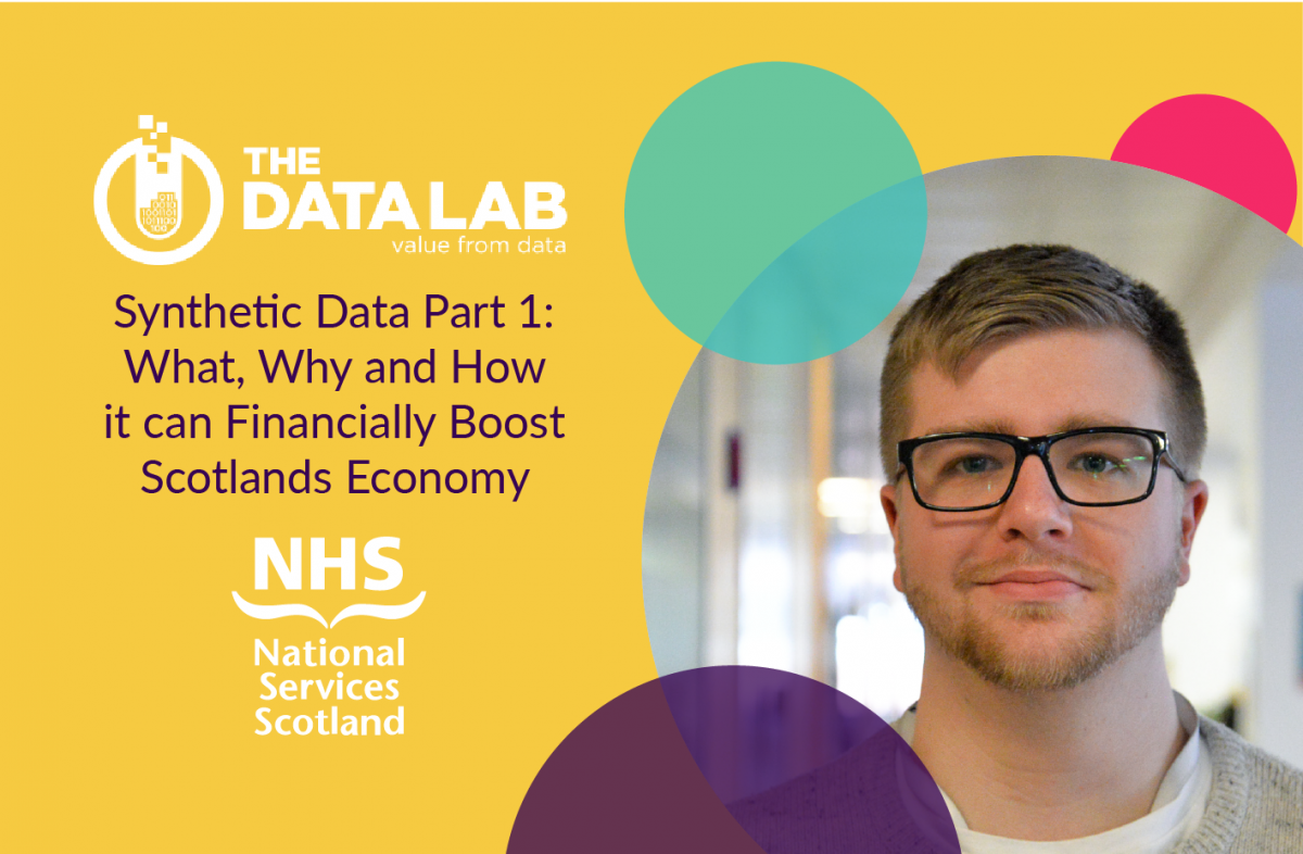 Synthetic Data Part 1: What, Why and How it can Financially Boost Scotlands Economy